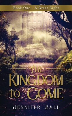 The Kingdom To Come 1 By Jennifer Ball Young Adult Christian Fantasy Paperback Ebook 298 Pages June 28th 2018 Revelation Publishing Company